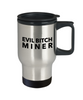Evil Bitch Miner, 14Oz Travel Mug  Dad Mom Inspired Gift - Ribbon Canyon