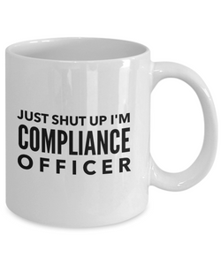 Just Shut Up I'm Compliance Officer, 11Oz Coffee Mug Unique Gift Idea for Him, Her, Mom, Dad - Perfect Birthday Gifts for Men or Women / Birthday / Christmas Present - Ribbon Canyon