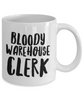 Bloody Warehouse Clerk, 11oz Coffee Mug Best Inspirational Gifts - Ribbon Canyon