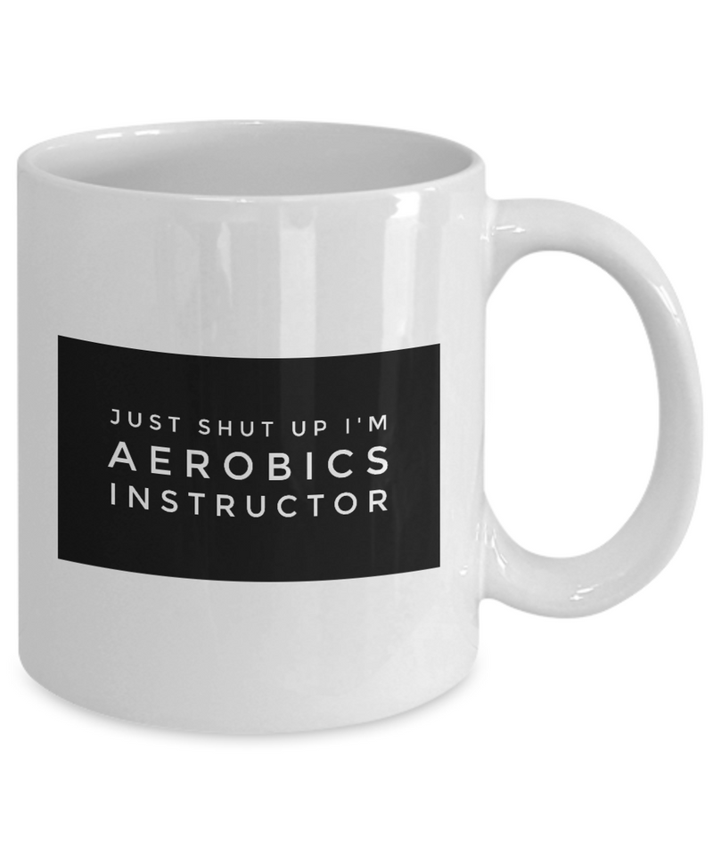 Funny Aerobics Instructor 11Oz Coffee Mug , Just Shut Up I'm Aerobics Instructor for Dad, Grandpa, Husband From Son, Daughter, Wife for Coffee & Tea Lovers - Ribbon Canyon