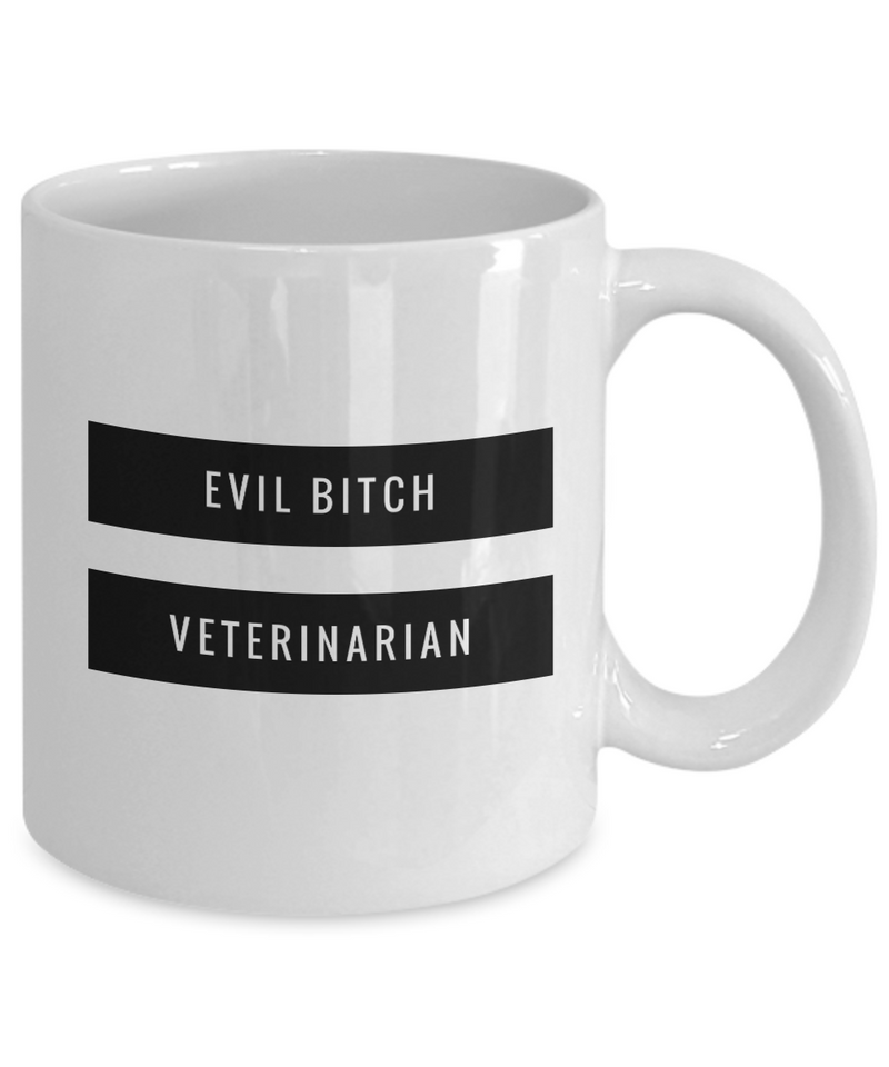 Funny Veterinarian 11Oz Coffee Mug , Evil Bitch Veterinarian for Dad, Grandpa, Husband From Son, Daughter, Wife for Coffee & Tea Lovers - Ribbon Canyon