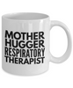 Mother Hugger Respiratory Therapist, 11oz Coffee Mug  Dad Mom Inspired Gift - Ribbon Canyon
