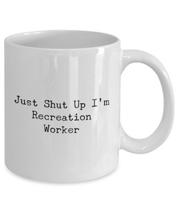 Funny Mug Just Shut Up I'm Recreation Worker 11Oz Coffee Mug Funny Christmas Gift for Dad, Grandpa, Husband From Son, Daughter, Wife for Coffee & Tea Lovers Birthday Gift Ceramic - Ribbon Canyon