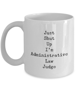 Just Shut Up I'm Administrative Law Judge, 11Oz Coffee Mug for Dad, Grandpa, Husband From Son, Daughter, Wife for Coffee & Tea Lovers - Ribbon Canyon