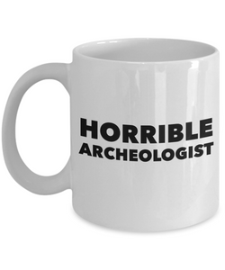 Horrible Archeologist, 11oz Coffee Mug  Dad Mom Inspired Gift - Ribbon Canyon