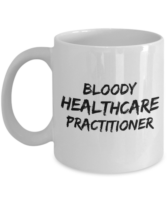 Funny Mug Bloody Healthcare Practitioner   11oz Coffee Mug Gag Gift for Coworker Boss Retirement - Ribbon Canyon
