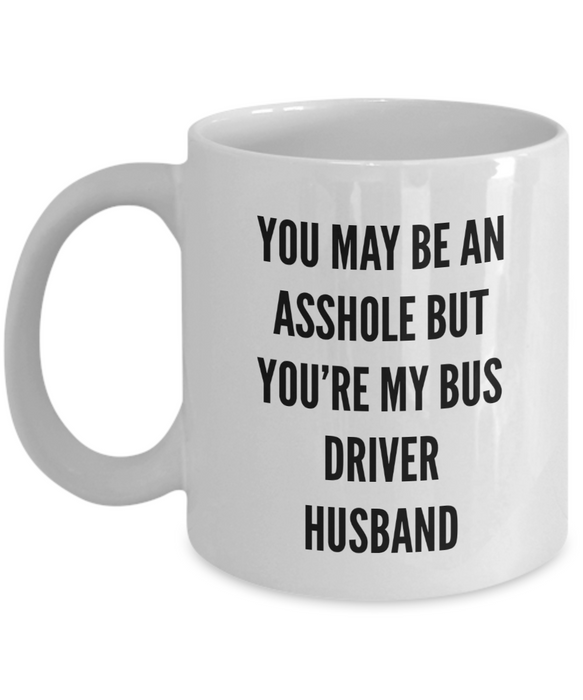 You May Be An Asshole But You'Re My Bus Driver Husband Gag Gift for Coworker Boss Retirement or Birthday - Ribbon Canyon