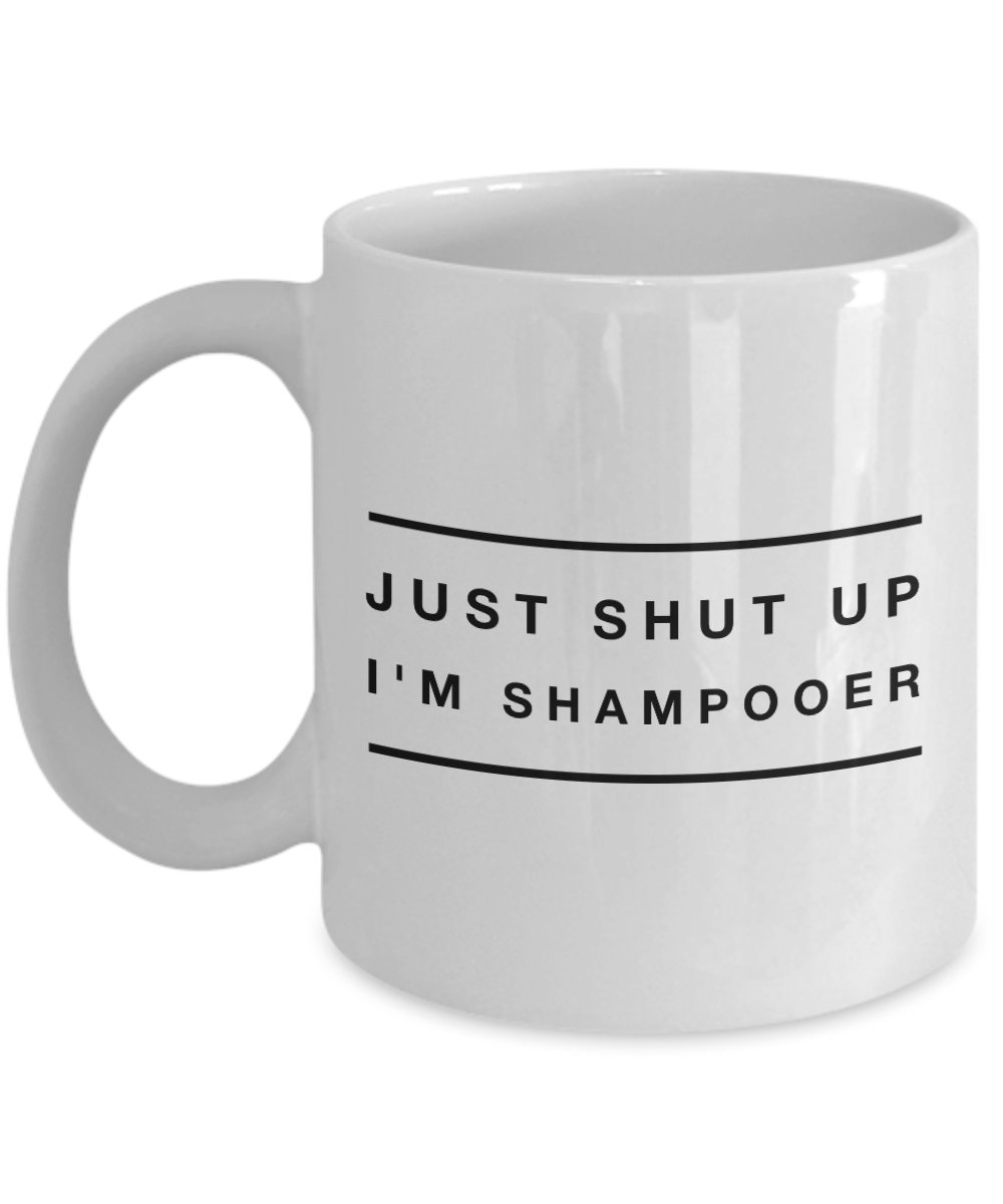 Funny Shampooer Quote 11Oz Coffee Mug , Just Shut Up I'm Shampooer for Dad, Grandpa, Husband From Son, Daughter, Wife for Coffee & Tea Lovers - Ribbon Canyon