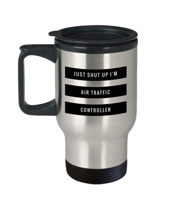 Just Shut Up I'm Air Traffic Controller, 14Oz Travel Mug  Dad Mom Inspired Gift - Ribbon Canyon