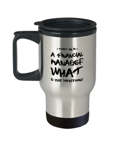 Trust Me I'm a Financial Manager What Is Your Superpower, 14Oz Travel Mug Gag Gift for Coworker Boss Retirement or Birthday - Ribbon Canyon