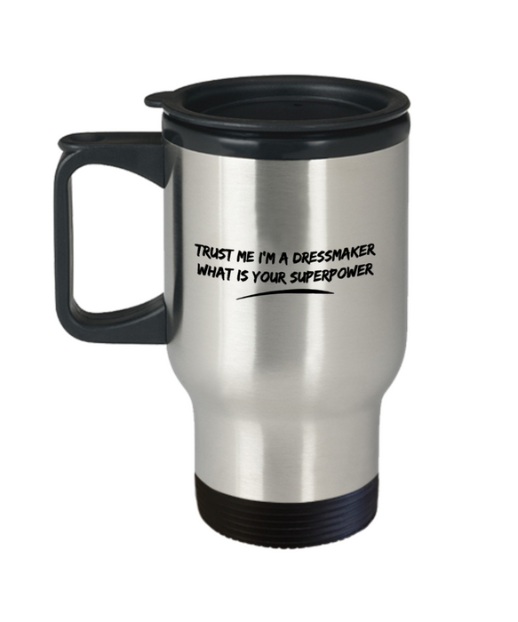 Trust Me I'm a Dressmaker What Is Your Superpower, 14oz Travel Mug Family Freind Boss Birthday or Retirement - Ribbon Canyon