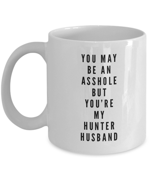 You May Be An Asshole But You'Re My Hunter Husband, 11oz Coffee Mug Best Inspirational Gifts - Ribbon Canyon