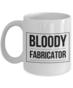 Bloody Fabricator, 11oz Coffee Mug Best Inspirational Gifts - Ribbon Canyon