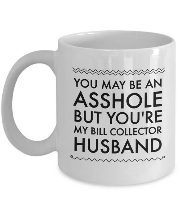 Funny Mug You May Be An Asshole But You'Re My Bill Collector Husband   11oz Coffee Mug Gag Gift for Coworker Boss Retirement - Ribbon Canyon