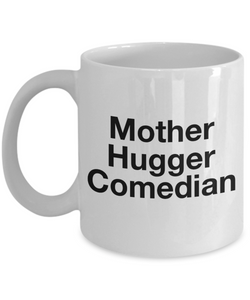 Funny Mug Mother Hugger Comedian   11oz Coffee Mug Gag Gift for Coworker Boss Retirement - Ribbon Canyon