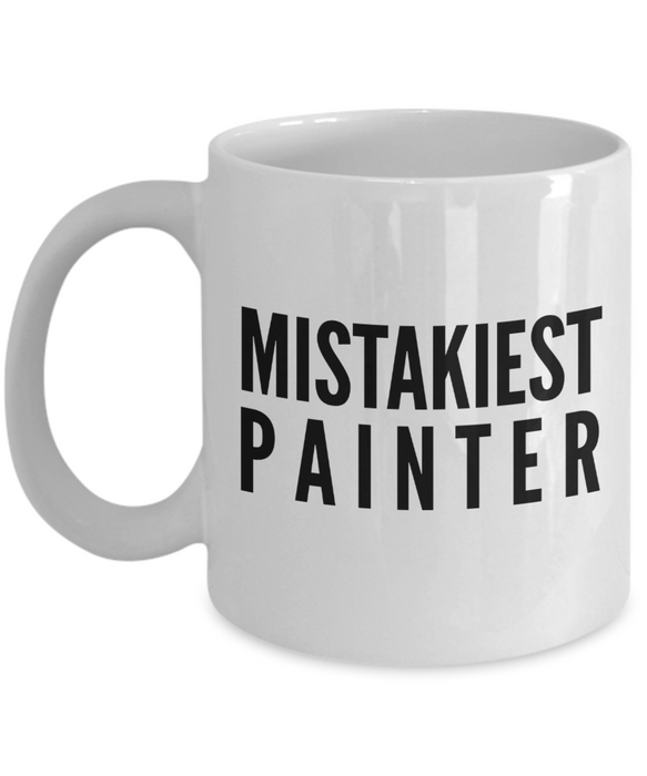 Mistakiest Painter, 11oz Coffee Mug  Dad Mom Inspired Gift - Ribbon Canyon