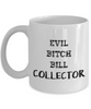 Evil Bitch Bill Collector, 11Oz Coffee Mug Unique Gift Idea Coffee Mug - Father's Day / Birthday / Christmas Present - Ribbon Canyon