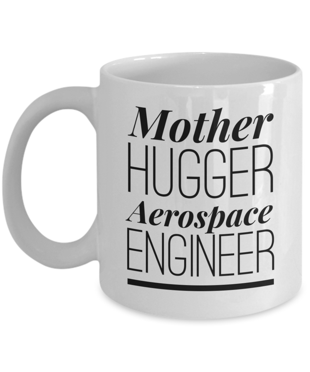 Funny Mug Mother Hugger Aerospace Engineer   11oz Coffee Mug Gag Gift for Coworker Boss Retirement - Ribbon Canyon