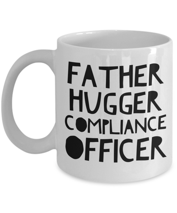 Father Hugger Compliance Officer, 11oz Coffee Mug Gag Gift for Coworker Boss Retirement or Birthday - Ribbon Canyon