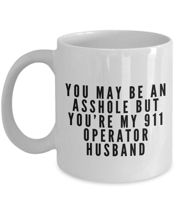 Funny Mug You May Be An Asshole But You'Re My 911 Operator Husband   11oz Coffee Mug Gag Gift for Coworker Boss Retirement - Ribbon Canyon