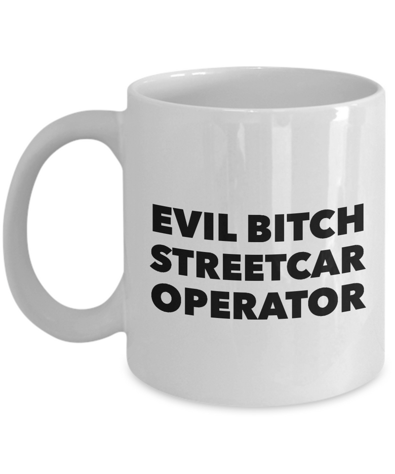 Funny Streetcar Operator Quote 11Oz Coffee Mug , Evil Bitch Streetcar Operator for Dad, Grandpa, Husband From Son, Daughter, Wife for Coffee & Tea Lovers - Ribbon Canyon