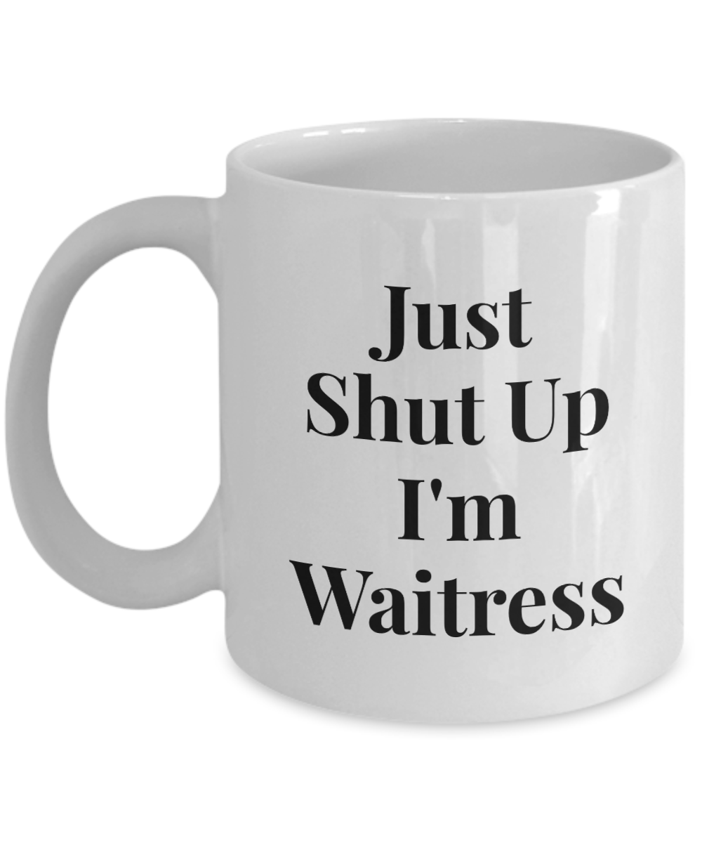 Just Shut Up I'm Waitress, 11Oz Coffee Mug Unique Gift Idea for Him, Her, Mom, Dad - Perfect Birthday Gifts for Men or Women / Birthday / Christmas Present - Ribbon Canyon