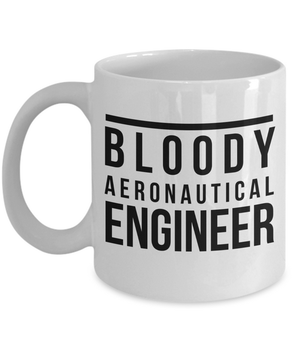 Bloody Aeronautical Engineer, 11oz Coffee Mug Best Inspirational Gifts - Ribbon Canyon