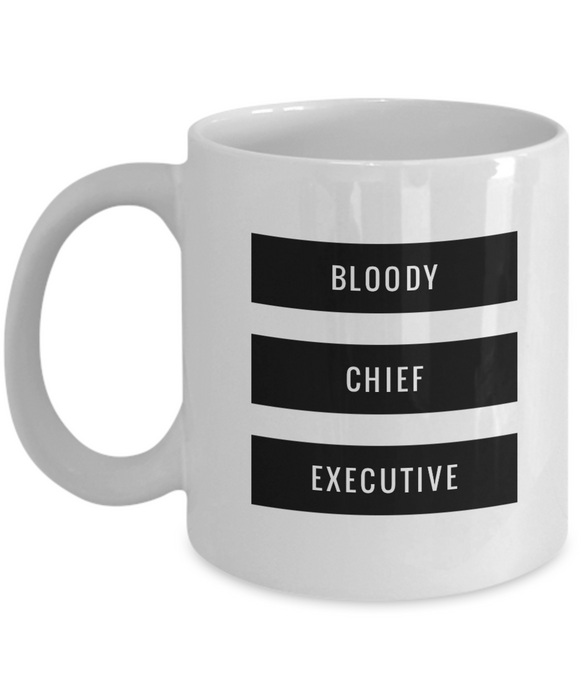 Bloody Chief Executive, 11oz Coffee Mug  Dad Mom Inspired Gift - Ribbon Canyon