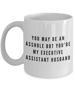 You May Be An Asshole But You'Re My Executive Assistant Husband  11oz Coffee Mug Best Inspirational Gifts - Ribbon Canyon