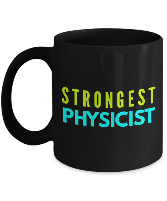 Strongest Physicist -  Coworker Friend Retirement Birthday or Graduate Gift -   11oz Coffee Mug - Ribbon Canyon