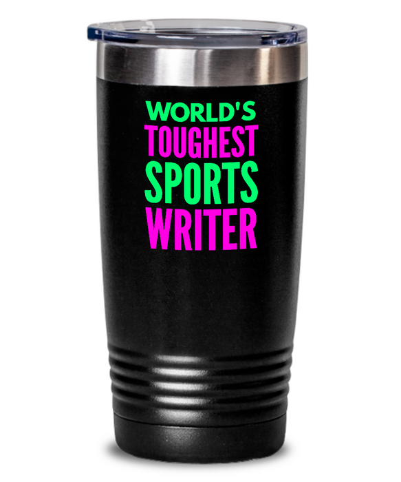 World's Toughest Sports Writer Inspiration Quote 20oz. Stainless Tumblers - Ribbon Canyon