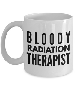 Bloody Radiation Therapist, 11oz Coffee Mug  Dad Mom Inspired Gift - Ribbon Canyon