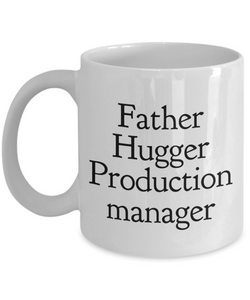 Father Hugger Production Manager  11oz Coffee Mug Best Inspirational Gifts - Ribbon Canyon