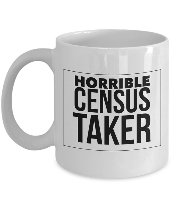 Horrible Census Taker, 11oz Coffee Mug Best Inspirational Gifts - Ribbon Canyon