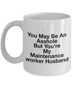 You May Be An Asshole But You'Re My Maintenance Worker Husband Gag Gift for Coworker Boss Retirement or Birthday - Ribbon Canyon