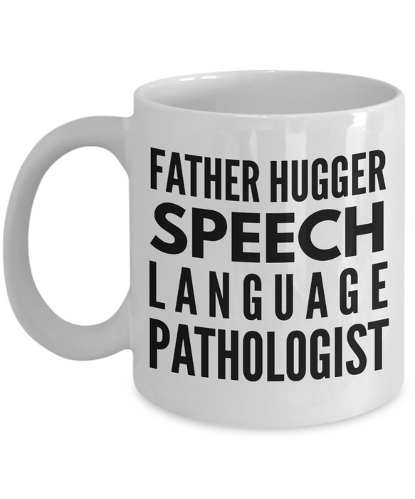 Father Hugger Speech Language Pathologist, 11oz Coffee Mug  Dad Mom Inspired Gift - Ribbon Canyon