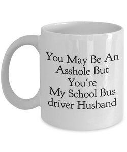 You May Be An Asshole But You'Re My School Bus Driver Husband, 11oz Coffee Mug Gag Gift for Coworker Boss Retirement or Birthday - Ribbon Canyon