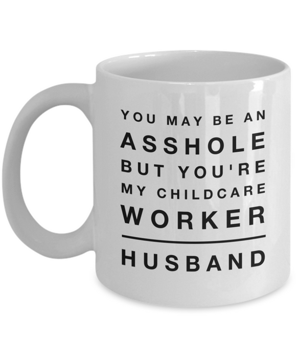 You May Be An Asshole But You'Re My Childcare Worker Husband  11oz Coffee Mug Best Inspirational Gifts - Ribbon Canyon