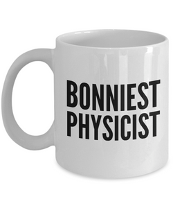 Bonniest Physicist - Birthday Retirement or Thank you Gift Idea -   11oz Coffee Mug - Ribbon Canyon