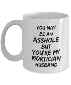 You May Be An Asshole But You'Re My Mortician Husband Gag Gift for Coworker Boss Retirement or Birthday - Ribbon Canyon