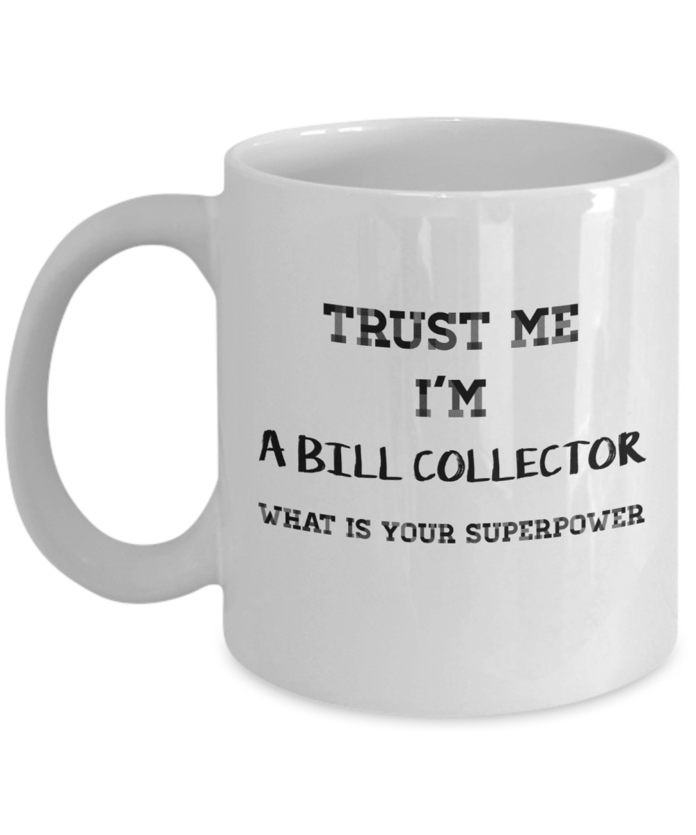 Trust Me I'm a Bill Collector What Is Your Superpower, 11Oz Coffee Mug Unique Gift Idea for Him, Her, Mom, Dad - Perfect Birthday Gifts for Men or Women / Birthday / Christmas Present - Ribbon Canyon