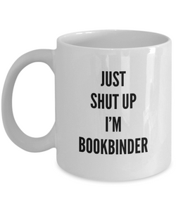Funny Mug Just Shut Up I'm Bookbinder 11Oz Coffee Mug Funny Christmas Gift for Dad, Grandpa, Husband From Son, Daughter, Wife for Coffee & Tea Lovers Birthday Gift Ceramic - Ribbon Canyon