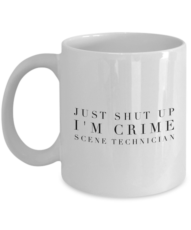 Just Shut Up I'm Crime Scene Technician, 11Oz Coffee Mug Unique Gift Idea for Him, Her, Mom, Dad - Perfect Birthday Gifts for Men or Women / Birthday / Christmas Present - Ribbon Canyon