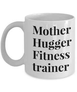 Mother Hugger Fitness Trainer, 11oz Coffee Mug Gag Gift for Coworker Boss Retirement or Birthday - Ribbon Canyon