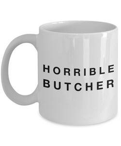 Funny Mug Horrible Butcher   11oz Coffee Mug Gag Gift for Coworker Boss Retirement - Ribbon Canyon