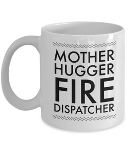 Mother Hugger Fire Dispatcher, 11oz Coffee Mug  Dad Mom Inspired Gift - Ribbon Canyon