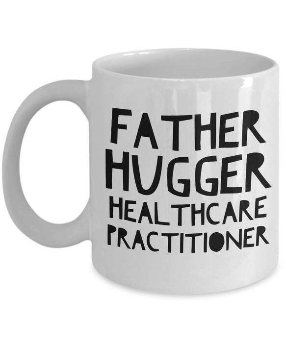 Father Hugger Healthcare Practitioner, 11oz Coffee Mug Best Inspirational Gifts - Ribbon Canyon