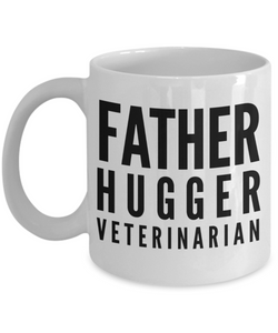Father Hugger Veterinarian  11oz Coffee Mug Best Inspirational Gifts - Ribbon Canyon