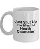 Funny Mental Health Counselor Quote 11Oz Coffee Mug , Just Shut Up I'm Mental Health Counselor for Dad, Grandpa, Husband From Son, Daughter, Wife for Coffee & Tea Lovers - Ribbon Canyon
