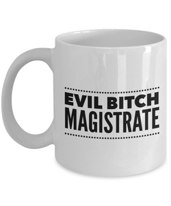 Evil Bitch Magistrate, 11Oz Coffee Mug Best Inspirational Gifts and Sarcasm Perfect Birthday Gifts for Men or Women / Birthday / Christmas Present - Ribbon Canyon